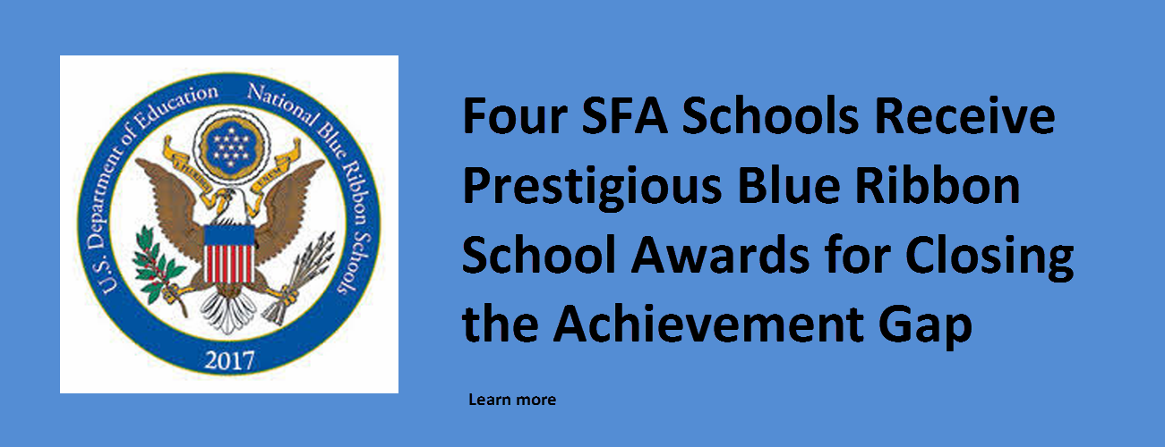 FOUR SFA SCHOOLS RECEIVE PRESTIGIOUS BLUE RIBBON SCHOOL AWARDS FOR CLOSING THE GAP